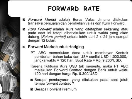 FORWARD RATE Forward Market untuk Hedging.