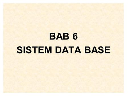 BAB 6 SISTEM DATA BASE.