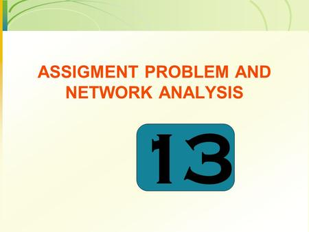 ASSIGMENT PROBLEM AND NETWORK ANALYSIS