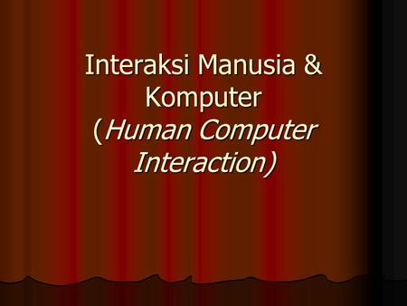Interaksi Manusia & Komputer (Human Computer Interaction)