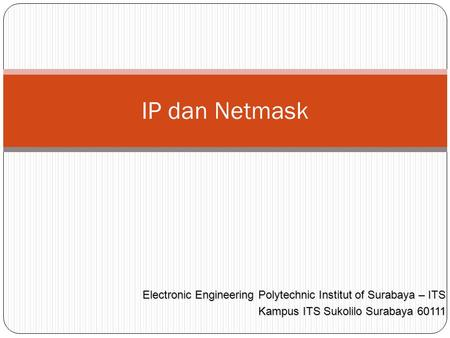 IP dan Netmask Electronic Engineering Polytechnic Institut of Surabaya – ITS Kampus ITS Sukolilo Surabaya 60111.