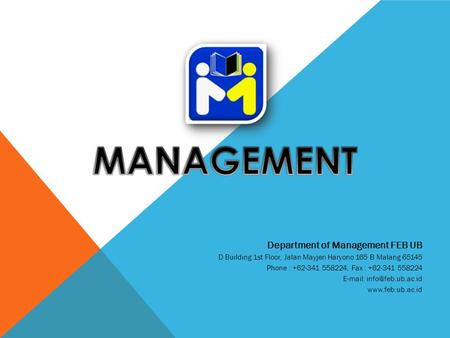 Department of Management FEB UB D Building 1st Floor, Jalan Mayjen Haryono 165 B Malang 65145 Phone : +62-341 558224, Fax : +62-341 558224