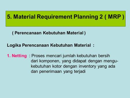 5. Material Requirement Planning 2 ( MRP )