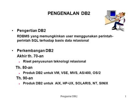 PENGENALAN DB2 Th. 80-an Pengertian DB2