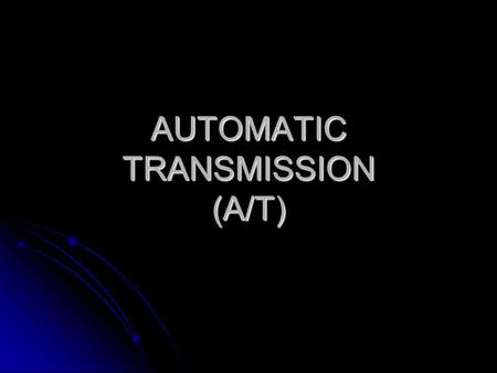 AUTOMATIC TRANSMISSION (A/T)