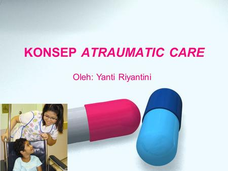 KONSEP ATRAUMATIC CARE