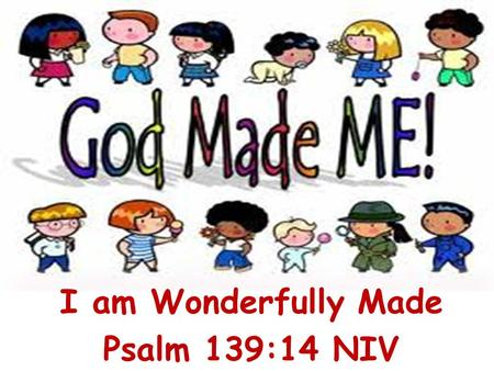 I am Wonderfully Made Psalm 139:14 NIV. Gambar 1 Thank you God for giving me a tongue to taste things with. You give me bread to eat. A sandwich.