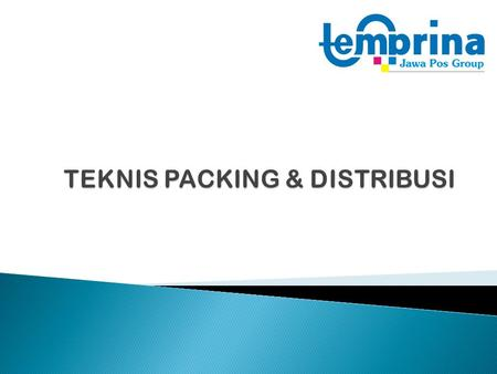 TEKNIS PACKING & DISTRIBUSI