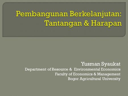 Yusman Syaukat Department of Resource & Environmental Economics Faculty of Economics & Management Bogor Agricultural University.