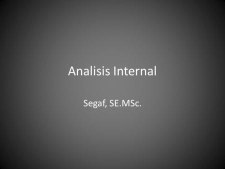 Analisis Internal Segaf, SE.MSc..