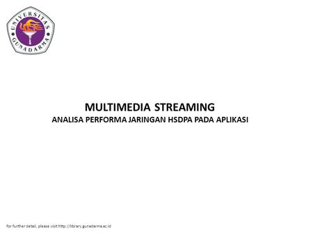 MULTIMEDIA STREAMING ANALISA PERFORMA JARINGAN HSDPA PADA APLIKASI for further detail, please visit