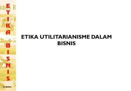 3 Etika Utilitarianisme Dalam Bisnis Ppt Download