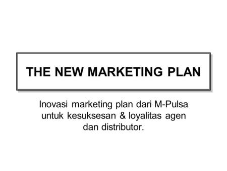 THE NEW MARKETING PLAN Inovasi marketing plan dari M-Pulsa untuk kesuksesan & loyalitas agen dan distributor.