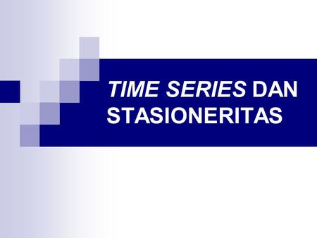 TIME SERIES DAN STASIONERITAS