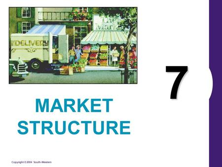 Copyright © 2004 South-Western 7 MARKET STRUCTURE.