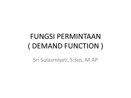 FUNGSI PERMINTAAN ( DEMAND FUNCTION )
