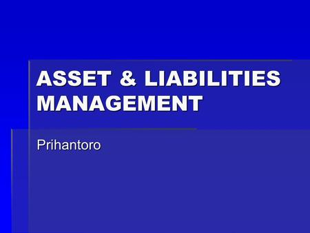 ASSET & LIABILITIES MANAGEMENT