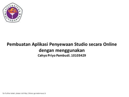 Pembuatan Aplikasi Penyewaan Studio secara Online dengan menggunakan Cahyo Priyo Pambudi. 10103429 for further detail, please visit http://library.gunadarma.ac.id.