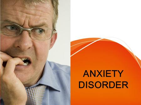 ANXIETY DISORDER.