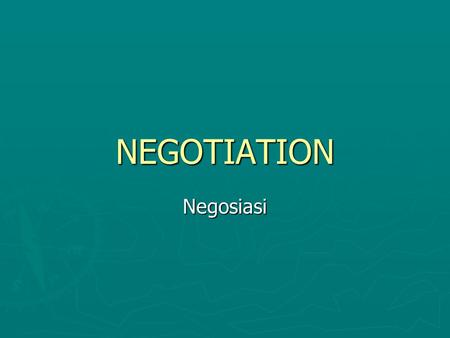 NEGOTIATION Negosiasi.