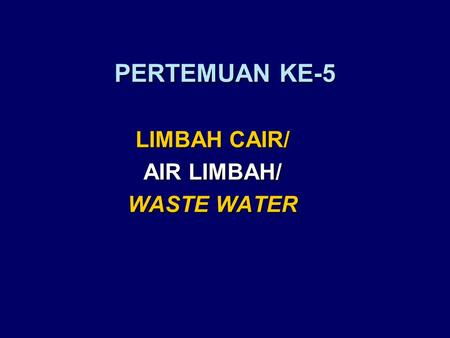 LIMBAH CAIR/ AIR LIMBAH/ WASTE WATER