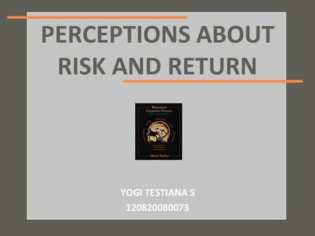 Your name PERCEPTIONS ABOUT RISK AND RETURN YOGI TESTIANA S 120820080073.