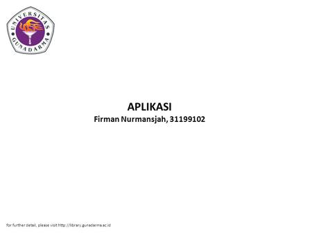 APLIKASI Firman Nurmansjah, 31199102 for further detail, please visit