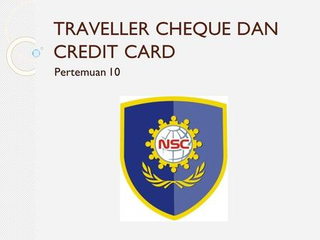 TRAVELLER CHEQUE DAN CREDIT CARD