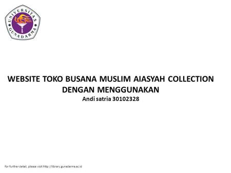 WEBSITE TOKO BUSANA MUSLIM AIASYAH COLLECTION DENGAN MENGGUNAKAN Andi satria 30102328 for further detail, please visit http://library.gunadarma.ac.id.