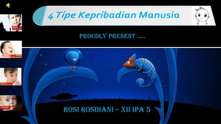 ROSI ROSDIANI – XII IPA 5 PROUDLY PRESENT …... Edit the text with your own short phrases. To change a sample image, select a picture and delete it.