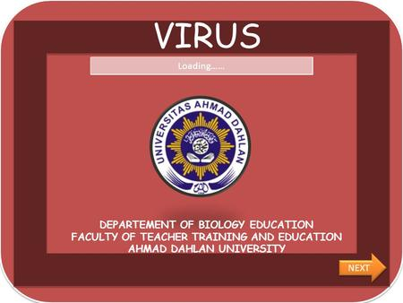 VIRUS Loading…… DEPARTEMENT OF BIOLOGY EDUCATION