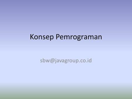 Konsep Pemrograman Contoh Program C # include int main() { printf(Hello World From About\n); getche (); return 0; }