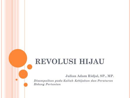 REVOLUSI HIJAU Julian Adam Ridjal, SP., MP.