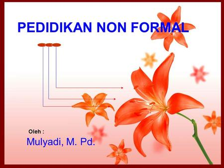 PEDIDIKAN NON FORMAL Oleh : Mulyadi, M. Pd..