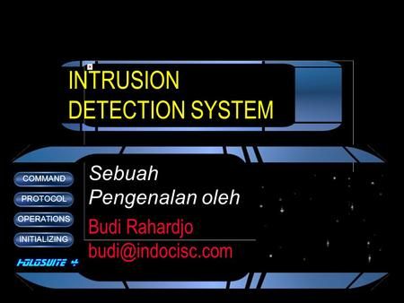 COMMAND PROTOCOL OPERATIONS INITIALIZING INTRUSION DETECTION SYSTEM Sebuah Pengenalan oleh Budi Rahardjo