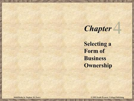MultiMedia by Stephen M. Peters© 2001 South-Western College Publishing Chapter 4 Selecting a Form of Business Ownership.