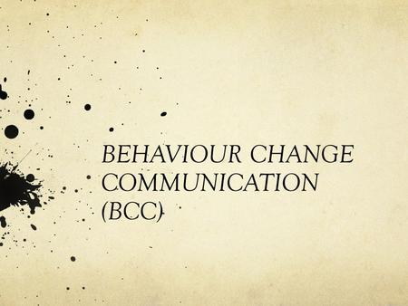 BEHAVIOUR CHANGE COMMUNICATION (BCC)