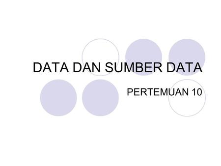 DATA DAN SUMBER DATA PERTEMUAN 10.