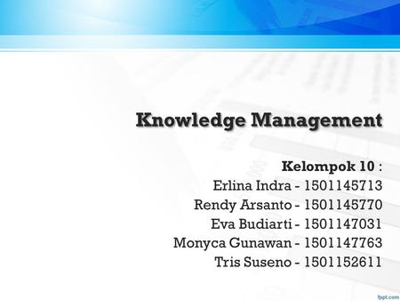 Knowledge Management Kelompok 10 : Erlina Indra