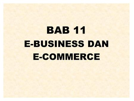 BAB 11 E-BUSINESS DAN E-COMMERCE.