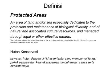 Definisi Protected Areas An area of land and/or sea especially dedicated to the protection and maintenance of biological diversity, and of natural and.