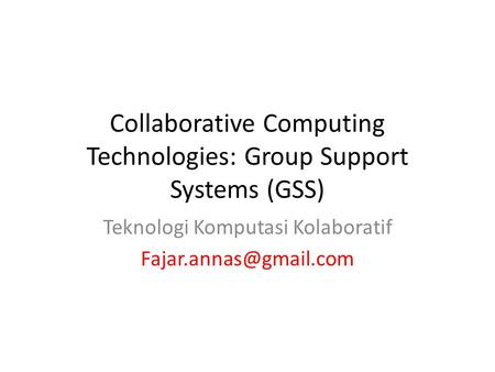 Collaborative Computing Technologies: Group Support Systems (GSS)