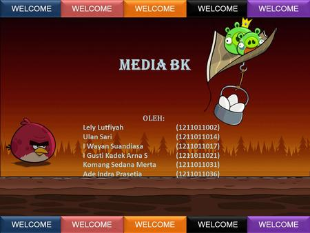 MEDIA bk WELCOME WELCOME OLEH: Lely Lutfiyah ( )