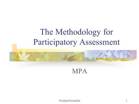 Pradipta Paramitha1 The Methodology for Participatory Assessment MPA.