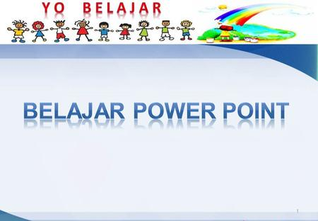 BELAJAR POWER POINT.