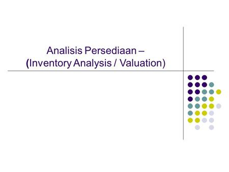 Analisis Persediaan – (Inventory Analysis / Valuation)