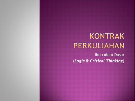 Ilmu Alam Dasar (Logic & Critical Thinking)