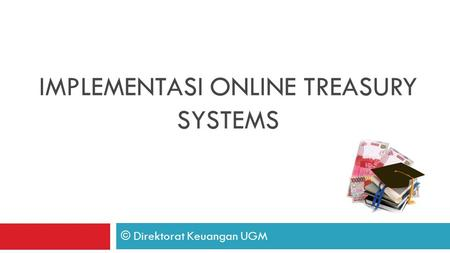Implementasi ONLINE TREASURY SYSTEMS