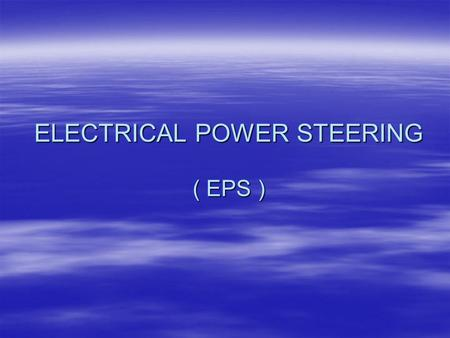 ELECTRICAL POWER STEERING ( EPS )