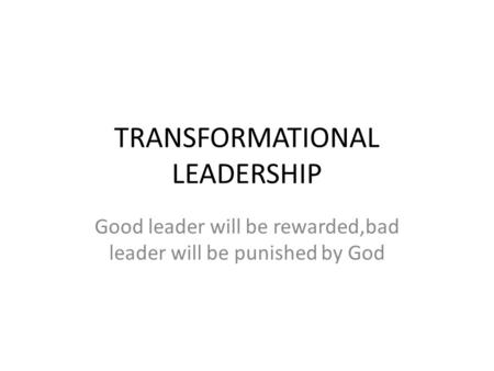 TRANSFORMATIONAL LEADERSHIP Good leader will be rewarded,bad leader will be punished by God.